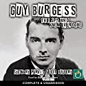 Guy Burgess: The Spy Who Knew Everyone Audiobook by Stewart Purvis, Jeff Hulbert Narrated by Andrew Cullum
