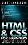 HTML and CSS For Beginners: A Simple Start To HTML & CSS (Written By A Software Engineer) (HTML, CSS, Web Design Book 1)