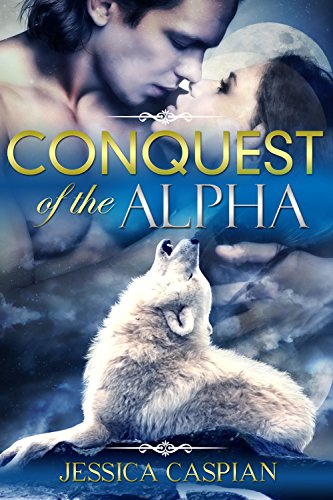 Jessica Caspian - Conquest of the Alpha: (A Paranormal Vampire Werewolf Action Adventure Romance)