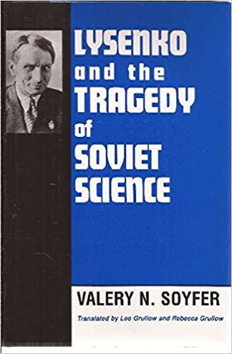 Lysenko and the Tragedy of Soviet Science