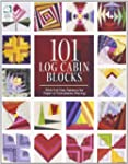 101 Log Cabin Blocks: With Full-Size...