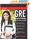 GRE Analytical Writing: Solutions to the Real Essay Topics (Test Prep Series)