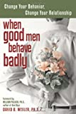 When Good Men Behave Badly: Change Your Behavior, Change Your Relationship thumbnail
