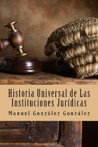 Historia Universal de Las Instituciones Jur dicas (Spanish Edition)