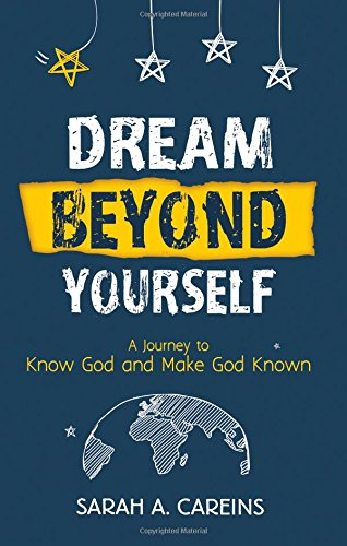 Dream Beyond Yourself: A Journey to Know God and Make God Known [Careins, Sarah A] (Tapa Dura)