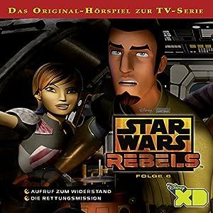 Aufruf zum Widerstand / Die Rettungsmission (Star Wars Rebels 6) Hörspiel