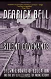 Silent Covenants: Brown v. Board of Education and the Unfulfilled Hopes for Racial Reform (0195182472) by Bell, Derrick