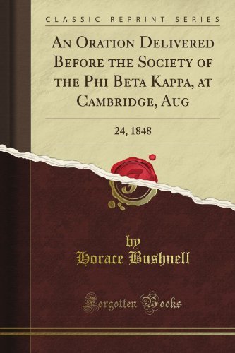 An Oration Delivered Before The Society Of The Phi Beta Kappa, At Cambridge, Aug: 24, 1848 (Classic Reprint)