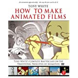 How to Make Animated Films: Tony White's Complete Masterclass on the Traditional Principals of Animationby Tony White