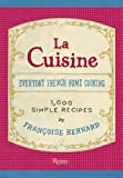 Francoise Bernard La Cuisine: Everyday French Home Cooking