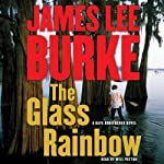 The Glass Rainbow: A Dave Robicheaux Novel (       ABRIDGED) by James Lee Burke Narrated by Will Patton