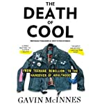The Death of Cool: From Teenage Rebellion to the Hangover of Adulthood | Gavin McInnes