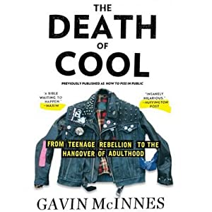 The Death of Cool: From Teenage Rebellion to the Hangover of Adulthood | [Gavin McInnes]