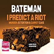 I Predict a Riot: Murder, Extortion & Carrot Cake | [Colin Bateman]