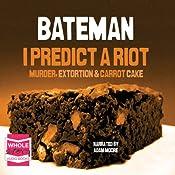 I Predict a Riot: Murder, Extortion & Carrot Cake | [Colin Bateman]