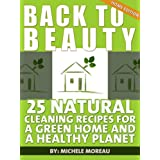 Back To Beauty Home Edition: 25 Natural Cleaning Recipes For A Green Home And A Healthy Planet (Natural Home) ~ Michele Moreau