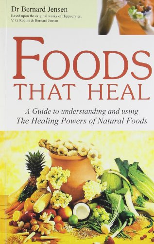 Foods That Heal: A Guide To Understand And Using The Healing Powers Of Natural Foods