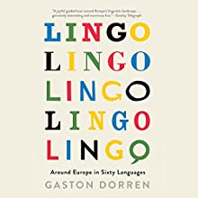 Lingo: Around Europe in Sixty Languages (       UNABRIDGED) by Gaston Dorren Narrated by George Backman