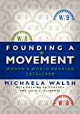 Founding a Movement: Womens World Banking, 1975-1990 by Michaela Walsh
