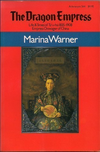 The Dragon Empress: Life And Times Of Tz'U-Hsi, 1835-1908, Empress Dowager Of China