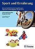 Sport und Ern�hrung: Wissenschaftlich basierte Empfehlungen, Tipps und Ern�hrungspl�ne f�r die Praxis