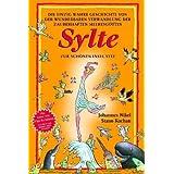 Sylte: Die einzig wahre Geschichte von der wunderbaren Verwandlung der zauberhaften Meeresgöttin Sylte zur schönen...