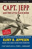 img - for Capt Jepp and the Little Black Book: How Barnstormer and Aviation Pioneer Elrey B. Jeppesen Made the Skies Safer for Everyone book / textbook / text book