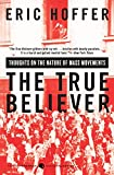 The True Believer: Thoughts on the Nature of Mass Movements (Perennial Classics) (0060505915) by Hoffer, Eric