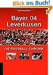 Bayer 04 Leverkusen - Die Fu�ball-Chr...