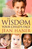 Wisdom of Your Child's Face, The: Discover Your Child's True Nature with Chinese Face Reading