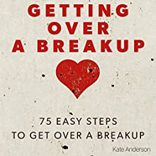 Getting Over a Breakup: 75 Easy Steps to Get Over a Breakup Audiobook by Kate Anderson Narrated by Rebekah Amber Clark