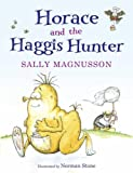 Sally Magnusson Horace the Haggis: Horace and the Haggis Hunter