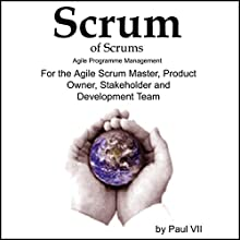 Scrum of Scrums: Agile Program Management for the Agile Scrum Master, Product Owner, Stakeholder and Development Team (       UNABRIDGED) by Paul VII Narrated by Scott Clem