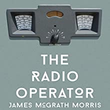 The Radio Operator: Robert Ford's Last Stand in the Fight to Save Tibet Audiobook by James McGrath Morris Narrated by P. J. Ochlan