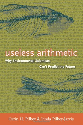 Useless Arithmetic: Why Environmental Scientists Can't Predict the Future: Orrin Pilkey: 9780231132138: Amazon.com: Books