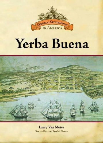 Yerba Buena (Colonial Settlements in America)