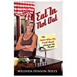 Eat In, Not Out:  The Learn-How-to-Cook Book, Without the Recipes ~ Melinda Hinson Neely
