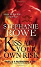 By Stephanie Rowe: Kiss at Your Own Risk