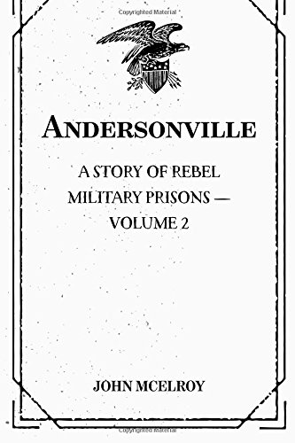 Andersonville: A Story of Rebel Military Prisons  -  Volume 2