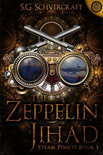 The Zeppelin Jihad: A Steampunk Action Thriller (Steam Pointe Adventures Book 1)