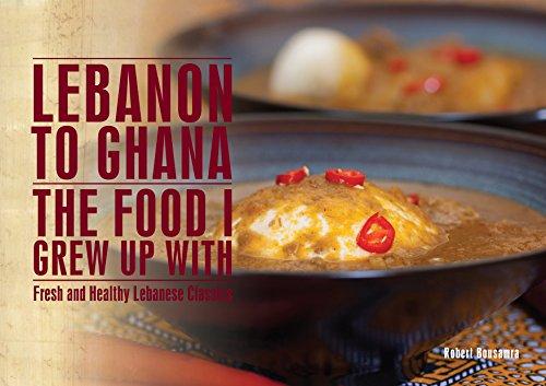 Lebanon To Ghana: The Food I Grew Up With by Robert Bousamra