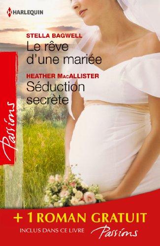 Stella Bagwell - Le rêve d'une mariée - Séduction secrète - Si longtemps loin de toi:(promotion) (Passions)