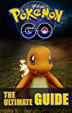 Pokemon Go: The Ultimate Guide: Pokemon Go Guide + Extra Documentation (Android, iOS, Secrets, Tips, Tricks, Hints, All Info) (English Edition)