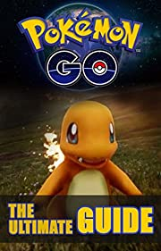 Pokemon Go: The Ultimate Guide: Pokemon Go Guide + Extra Documentation (Android, iOS, Secrets, Tips, Tricks, Hints, All Info)