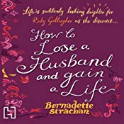 How to Lose a Husband and Gain a Life | [Bernadette Strachan]