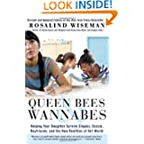 Queen Bees and Wannabes: Helping Your Daughter Survive Cliques, Gossip, Boyfriends, and the New Realities of Girl...