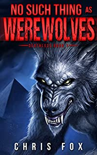 No Such Thing As Werewolves: Deathless Book 1 by Chris Fox ebook deal