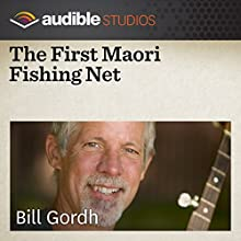 The First Maori Fishing Net: A New Zealand Folktale  by Bill Gordh Narrated by Bill Gordh