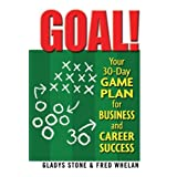 Goal!: Your 30-Day Game Plan for Business and Career Success ~ Gladys Stone