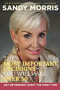 The Most Important Decisions You Will Make Over 50: A Roadmap to a Joyful Retirement Through Social Security Maximization by CreateSpace Independent Publishing Platform
